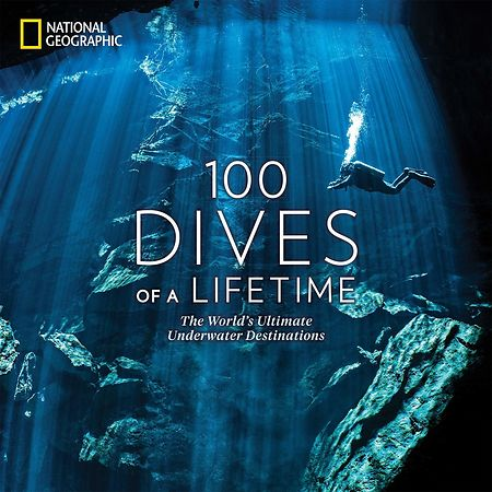 Livre National Géographic: 100 dives of a Life Time 100 dives of a Life Time